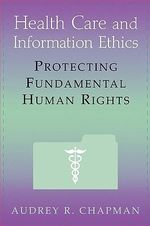 Health Care and Information Ethics : Protecting Fundamental Human Rights
