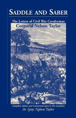 Saddle and Saber : The Letters of Civil War Cavalryman Corporal Nelson Taylor - Gray Nelson Taylor