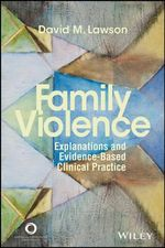 Family Violence : Explanations and Evidence-Based Clinical Practice - David M Lawson