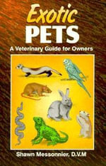 Exotic Pets : A Veterinary Guide for Owners - Shawn Messonnier