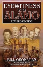 Eyewitness to the Alamo - Bill Groneman