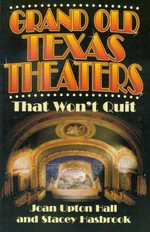Grand Old Texas Theaters That Won't Quit : A Study of the Short Fiction - Joan Upton Hall