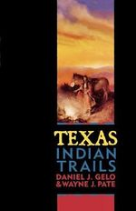 Texas Indian Trails : A Roadside Guide to Native American Landmarks - Daniel J. Gelo