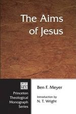 The Aims of Jesus - Ben F Meyer