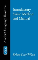 Introductory Syriac Method and Manual : Flute Etudes and Instruction - Robert Dick Wilson