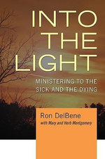 Into the Light : Ministering to the Sick and the Dying - Ron DelBene