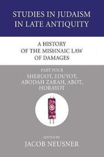 A History of the Mishnaic Law of Damages, Part Four : Shebuot, Eduyot, Abodah Zarah, Abot, Horayot