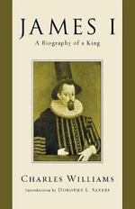 James I : A Biography of a King - Charles Williams