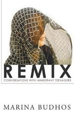 Remix : Conversations with Immigrant Teenagers - Marina Budhos