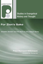 For Zion's Sake : Christian Zionism and the Role of John Nelson Darby - Paul Richard Wilkinson
