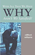 With All That We Have Why Aren't We Satisfied? : Restoring the Divided Soul - Clifford Williams