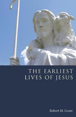The Earliest Lives of Jesus - Robert M Grant