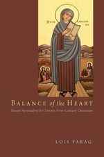 Balance of the Heart : Desert Spirituality for Twenty-First-Century Christians - Lois Farag