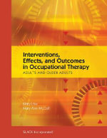 Interventions, Effects, and Outcomes in Occupational Therapy : Adults and Older Adults - Mary C. Law