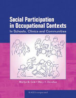 Social Participation in Occupational Contexts : In Schools, Clinics and Communities - Marilyn B. Cole