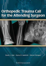 Orthopedic Trauma Call for the Attending Surgeon - David J. Hak
