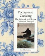 Portuguese Cooking : The Authentic and Robust Cuisine of Portugal - Carol Robertson