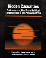 Hidden Casualties : Environmental, Health & Political Consequences of the Persian Gulf War - Saul Bloom
