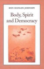 Body, Spirit and Democracy - Don Hanlon Johnson