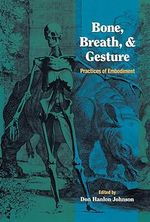 Bone, Breath and Gesture: v.1 : Practices of Embodiment - Don Hanlon Johnson