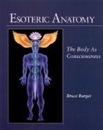 Esoteric Anatomy : The Body as Consciousness - Bruce Burger