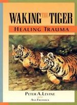 Waking the Tiger : Healing Trauma - The Innate Capacity to Transform Overwhelming Experiences - Peter Levine