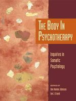 The Body in Psychotherapy : Inquiries in Somatic Psychology