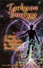 Tachyon Energy : A New Paradigm in Holistic Healing - Gabriel Cousens
