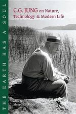The Earth Has a Soul : C.G.Jung's Writings on Nature, Technology and Modern Life - C. G. Jung