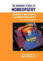 The Emerging Science of Homeopathy : Complexity, Biodynamics and Nanopharmacology - Paolo Bellavite