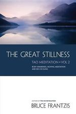 The Great Stillness : The Water Method of Taoist Meditation Series Volume 2 - Bruce Kumar Frantzis