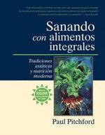 Sanando Con Alimentos Integrales : Tradiciones Asiticas y Nutritin Moderna :  Tradiciones Asiaticas y Nutricion Moderna - Paul Pitchford