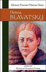 Helena Blavatsky : Western Esoteric Masters Ser. - Nicholas Goodrick-Clarke