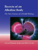 Secrets of an Alkaline Body : The New Science of Colloidal Biology - Annie Padden Jubb