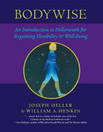 Bodywise : An Introduction to Hellerwork for Regaining Flexibility and Well-Being - Joseph Heller