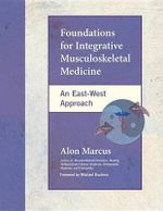 Foundations for Integrative Musculoskeletal Medicine : An East-West Approach - Alon Marcus
