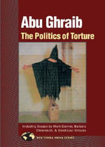 Abu Ghraib : The Politics of Torture - John Gray