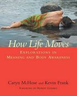 How Life Moves : Explorations in Meaning and Body Awareness - Kevin Frank