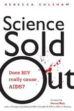 Science Sold Out : Does HIV Really Cause AIDS? - Rebecca Culshaw