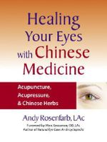 Healing Your Eyes with Chinese Medicine : Natural Solutions for Degenerative Vision Loss - Andy Rosenfarb