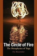 The Circle of Fire : The Metaphysics of Yoga - P.J. Mazumdar