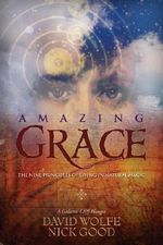 Amazing Grace : The Nine Principles of Living in Natural Magic - David Wolfe