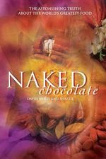 Naked Chocolate : Uncovering the Astonishing Truth About the World's Greatest Food - David Wolfe