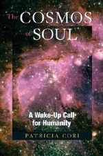 Cosmos of Soul : A Wake-up Call for Humanity - Patricia Cori
