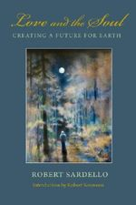Love and the Soul : Creating a Future for Earth - Robert Sardello