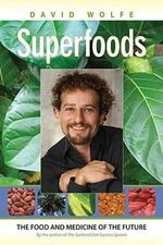 Superfoods : The Food and Medicine of the Future - David Wolfe