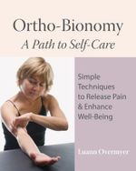 Ortho-Bionomy : A Path to Self Care - Luann Overmeyer