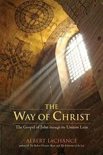 The Way of Christ : The Gospel of John Through the Unitive Lens - Albert J. LaChance