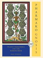 Pharmako/Gnosis : Plant Teachers and the Poison Path - Dale Pendell