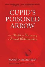 Cupid's Poisoned Arrow : From Habit to Harmony in Sexual Relationships - Marnia Robinson